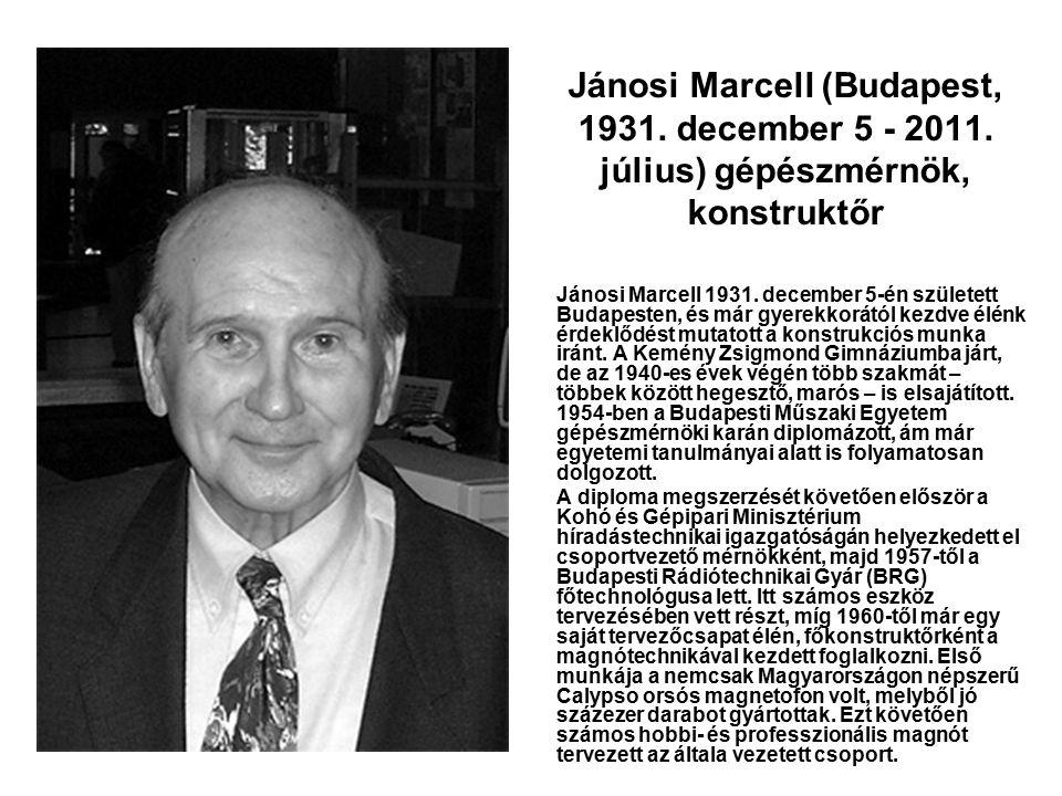 Jánosi Marcell (Budapest, 1931. december 5 - 2011. július) gépészmérnök, konstruktőr Jánosi Marcell 1931. december 5-én született Budapesten, és már g