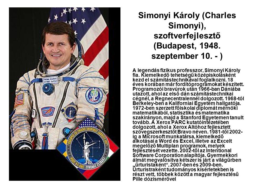Simonyi Károly (Charles Simonyi), szoftverfejlesztő (Budapest, 1948. szeptember 10. - ) A legendás fizikus professzor, Simonyi Károly fia. Kiemelkedő