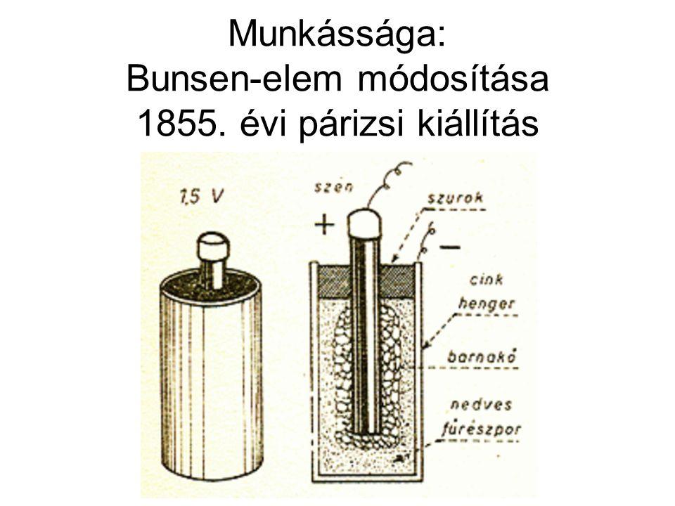 Munkássága: Bunsen-elem módosítása 1855. évi párizsi kiállítás