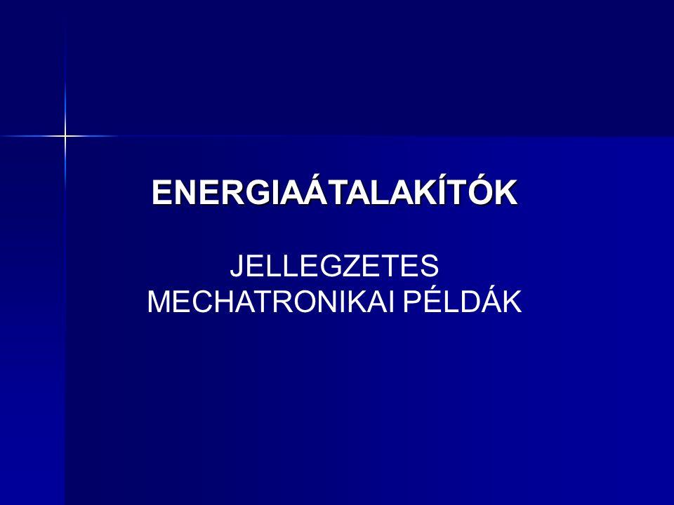 ENERGIAÁTALAKÍTÓK JELLEGZETES MECHATRONIKAI PÉLDÁK