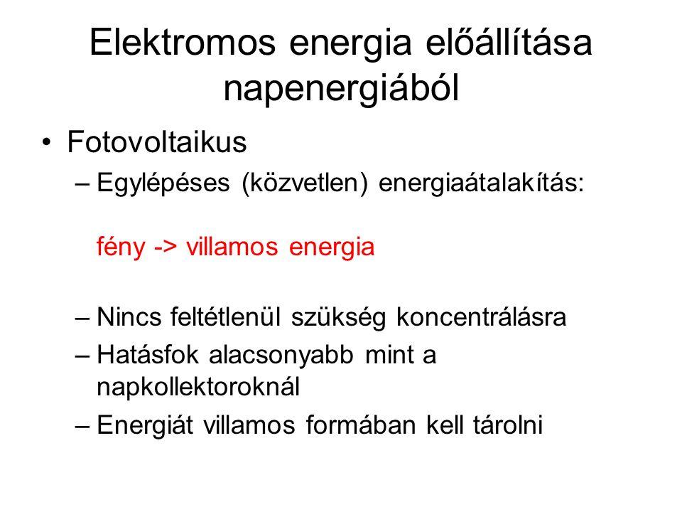 Elektromos energia előállítása napenergiából Fotovoltaikus –Egylépéses (közvetlen) energiaátalakítás: fény -> villamos energia –Nincs feltétlenül szükség koncentrálásra –Hatásfok alacsonyabb mint a napkollektoroknál –Energiát villamos formában kell tárolni