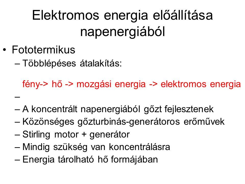 Elektromos energia előállítása napenergiából Fototermikus –Többlépéses átalakítás: fény-> hő -> mozgási energia -> elektromos energia – –A koncentrált napenergiából gőzt fejlesztenek –Közönséges gőzturbinás-generátoros erőművek –Stirling motor + generátor –Mindig szükség van koncentrálásra –Energia tárolható hő formájában
