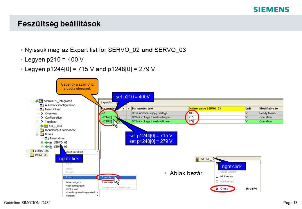 Page 13Guideline SIMOTION D435 Feszültség beállítások  Nyissuk meg az Expert list for SERVO_02 and SERVO_03  Legyen p210 = 400 V  Legyen p1244[0] = 715 V and p1248[0] = 279 V set p210 = 400V Gépeljük a számot itt a gyors elérésért.