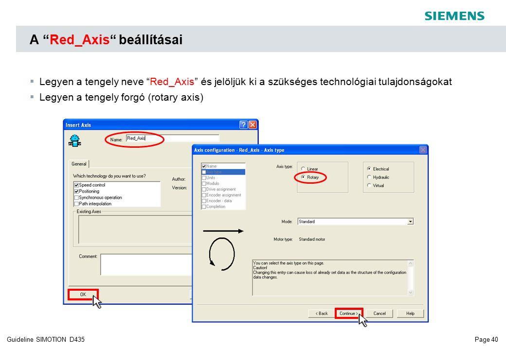 Page 40Guideline SIMOTION D435  Legyen a tengely neve Red_Axis és jelöljük ki a szükséges technológiai tulajdonságokat  Legyen a tengely forgó (rotary axis) A Red_Axis beállításai