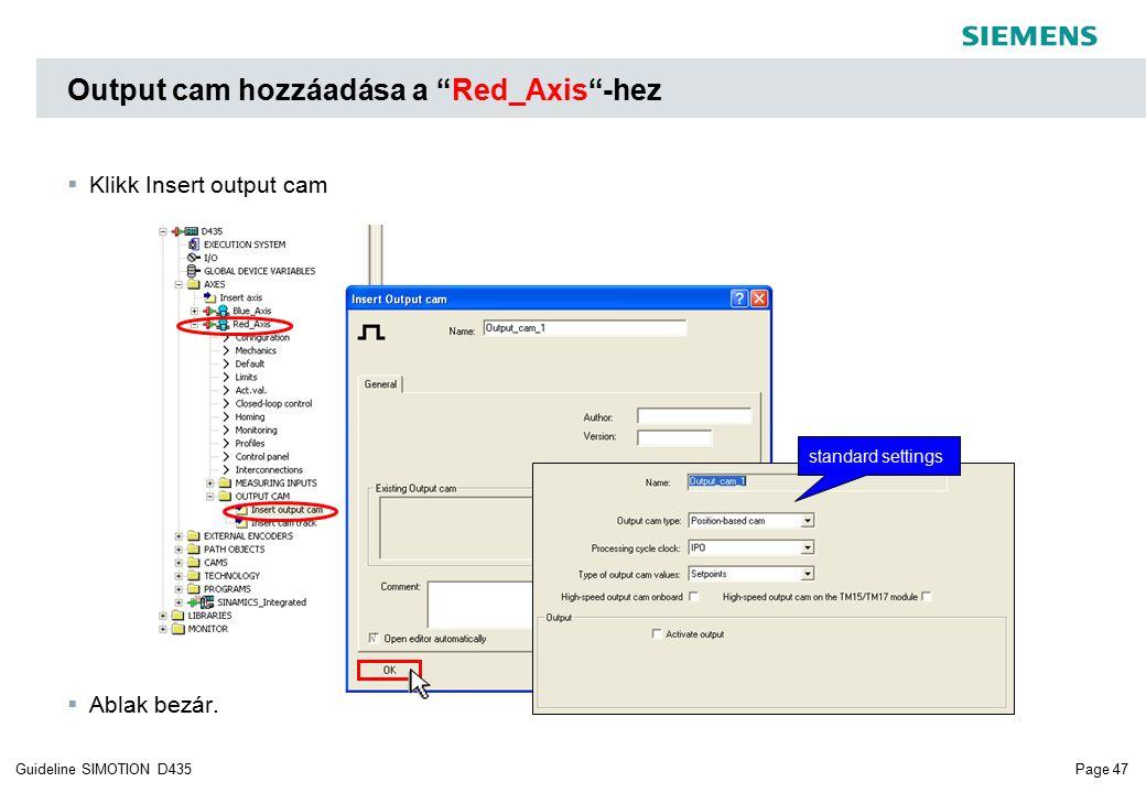 Page 47Guideline SIMOTION D435 Output cam hozzáadása a Red_Axis -hez  Klikk Insert output cam  Ablak bezár.