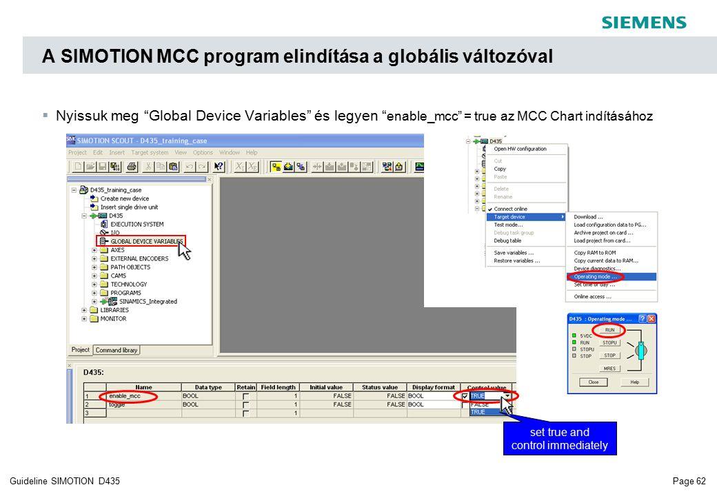 Page 62Guideline SIMOTION D435 A SIMOTION MCC program elindítása a globális változóval  Nyissuk meg Global Device Variables és legyen enable_mcc = true az MCC Chart indításához set true and control immediately