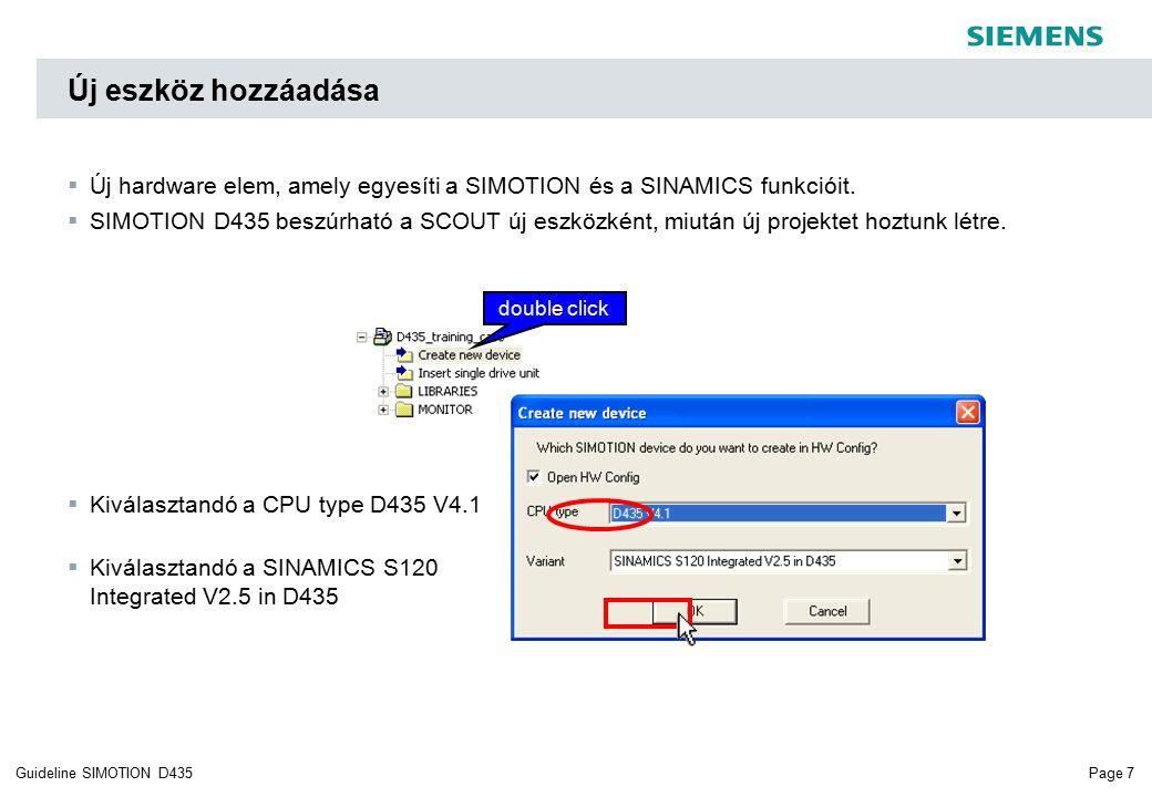 Page 7Guideline SIMOTION D435  Új hardware elem, amely egyesíti a SIMOTION és a SINAMICS funkcióit.  SIMOTION D435 beszúrható a SCOUT új eszközként,