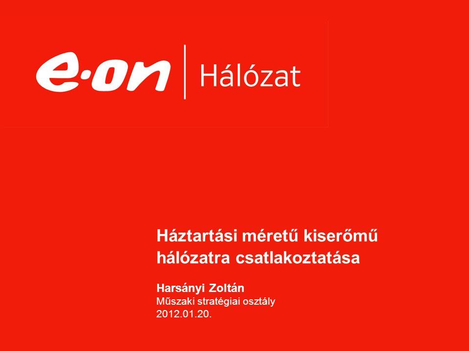Háztartási méretű kiserőmű hálózatra csatlakoztatása Harsányi Zoltán Műszaki stratégiai osztály 2012.01.20.