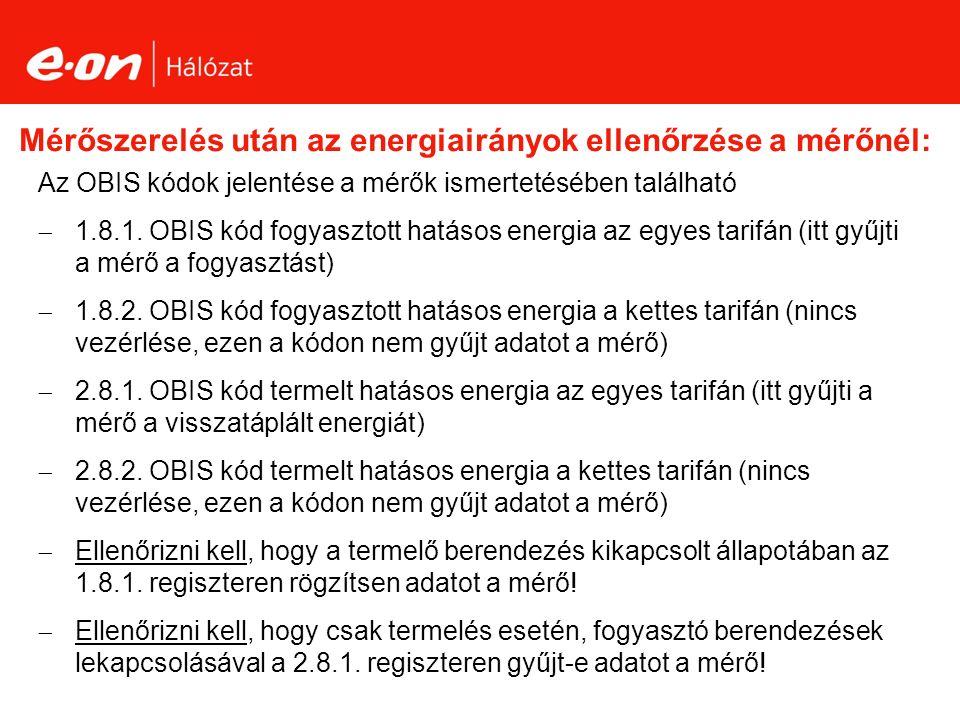 Mérőszerelés után az energiairányok ellenőrzése a mérőnél: Az OBIS kódok jelentése a mérők ismertetésében található  1.8.1.