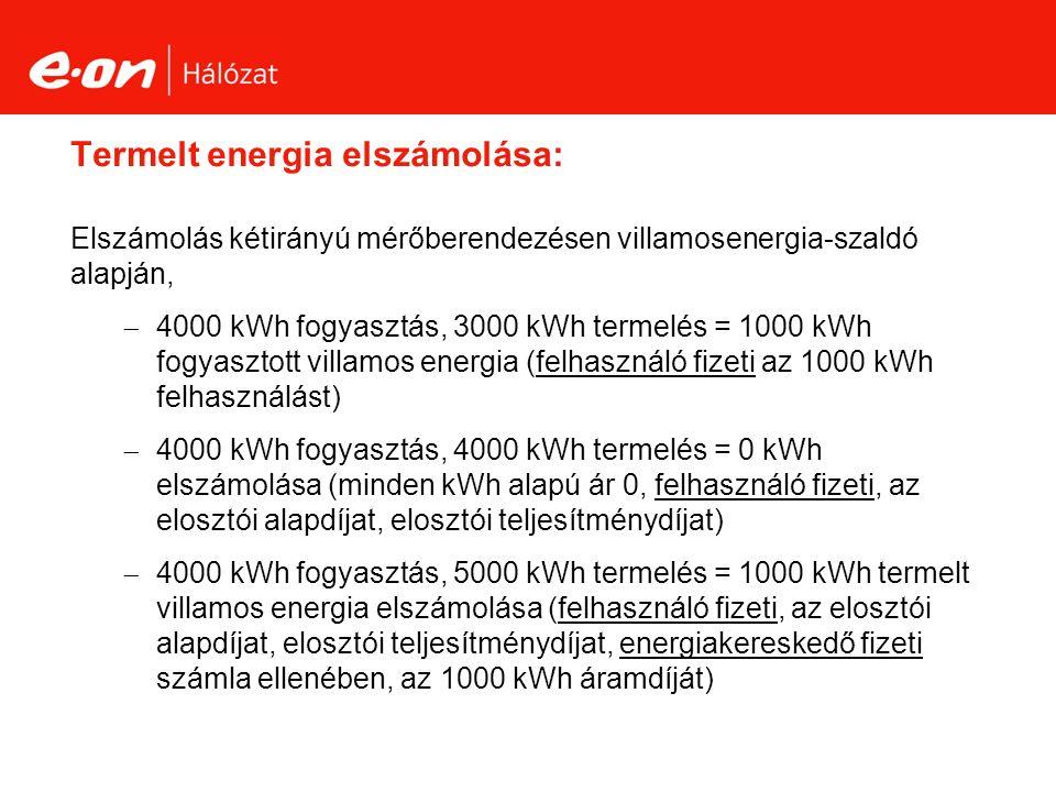 Termelt energia elszámolása: Elszámolás kétirányú mérőberendezésen villamosenergia-szaldó alapján,  4000 kWh fogyasztás, 3000 kWh termelés = 1000 kWh fogyasztott villamos energia (felhasználó fizeti az 1000 kWh felhasználást)  4000 kWh fogyasztás, 4000 kWh termelés = 0 kWh elszámolása (minden kWh alapú ár 0, felhasználó fizeti, az elosztói alapdíjat, elosztói teljesítménydíjat)  4000 kWh fogyasztás, 5000 kWh termelés = 1000 kWh termelt villamos energia elszámolása (felhasználó fizeti, az elosztói alapdíjat, elosztói teljesítménydíjat, energiakereskedő fizeti számla ellenében, az 1000 kWh áramdíját)