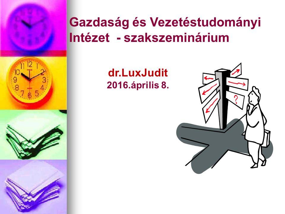Gazdaság és Vezetéstudományi Intézet - szakszeminárium dr.LuxJudit 2016.április 8.