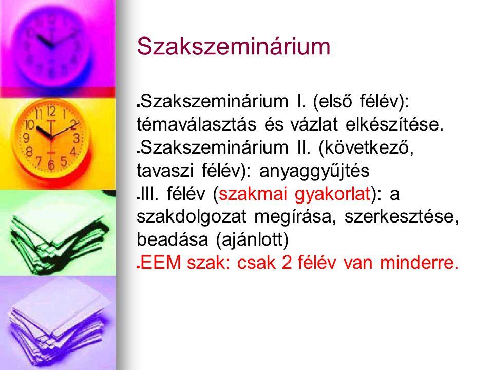 Szakszeminárium Szakszeminárium I. (első félév): témaválasztás és vázlat elkészítése.