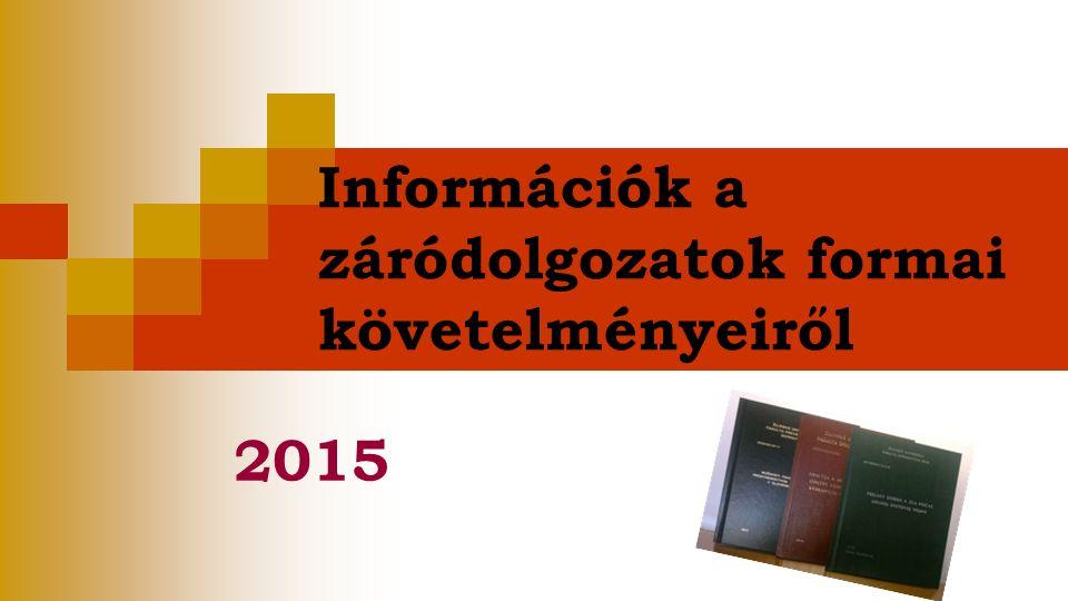 Információk a záródolgozatok formai követelményeiről 2015