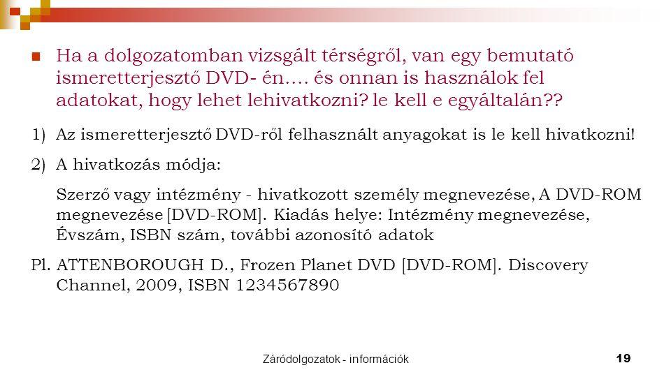 Záródolgozatok - információk19 Ha a dolgozatomban vizsgált térségről, van egy bemutató ismeretterjesztő DVD- én....