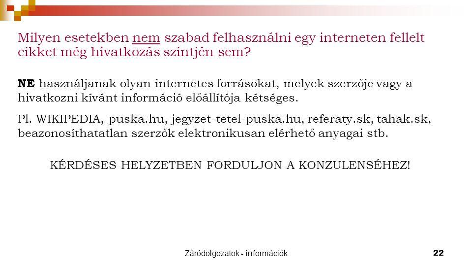 Záródolgozatok - információk22 Milyen esetekben nem szabad felhasználni egy interneten fellelt cikket még hivatkozás szintjén sem.