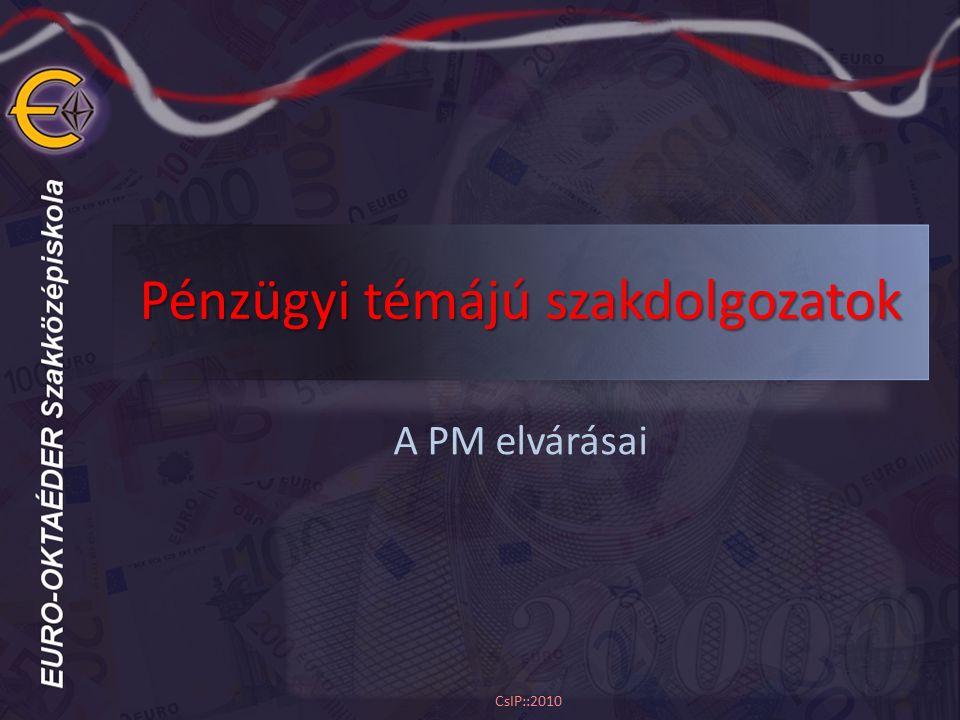 Pénzügyi témájú szakdolgozatok A PM elvárásai CsIP::2010