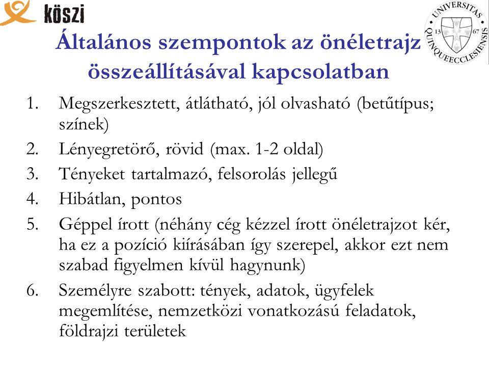 Általános szempontok az önéletrajz összeállításával kapcsolatban 1.Megszerkesztett, átlátható, jól olvasható (betűtípus; színek) 2.Lényegretörő, rövid (max.
