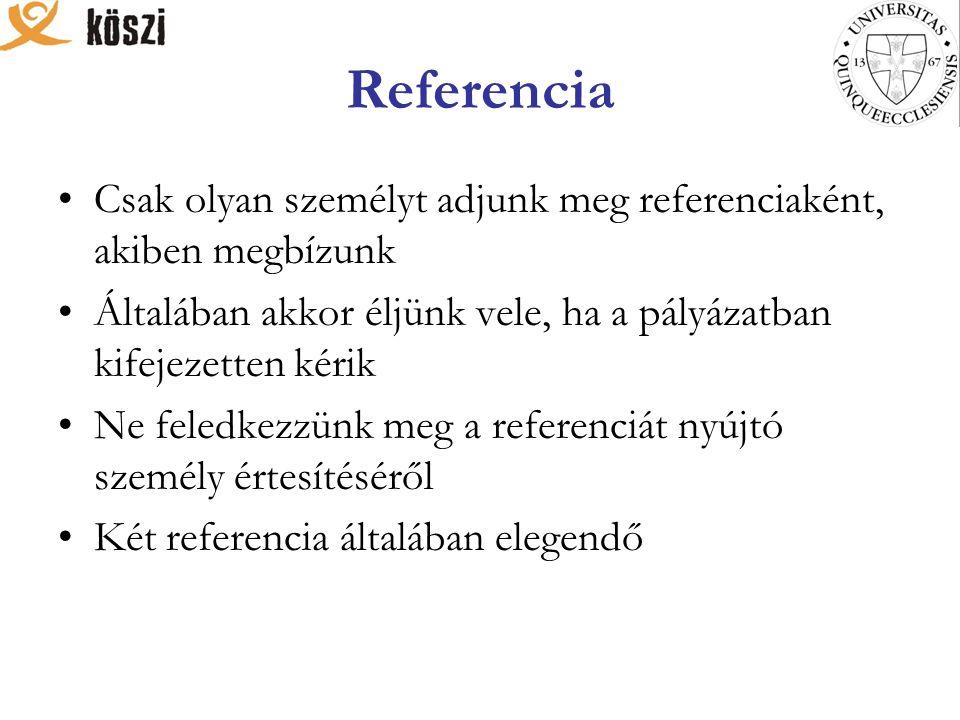 Referencia Csak olyan személyt adjunk meg referenciaként, akiben megbízunk Általában akkor éljünk vele, ha a pályázatban kifejezetten kérik Ne feledkezzünk meg a referenciát nyújtó személy értesítéséről Két referencia általában elegendő