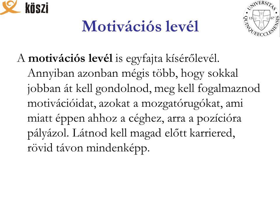 Motivációs levél A motivációs levél is egyfajta kísérőlevél.