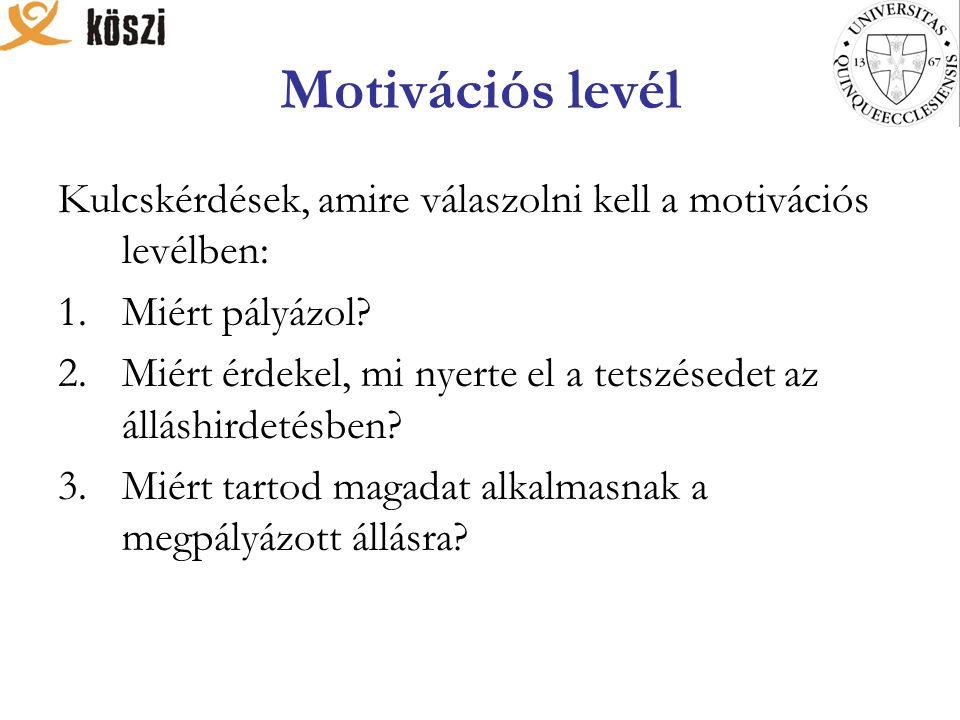 Motivációs levél Kulcskérdések, amire válaszolni kell a motivációs levélben: 1.Miért pályázol.
