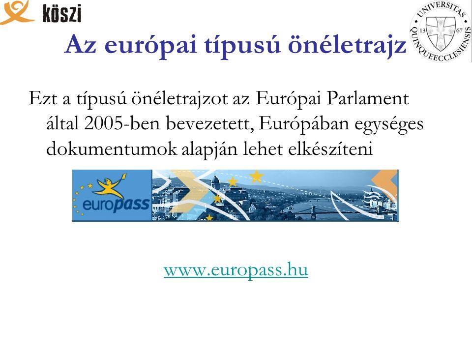Az európai típusú önéletrajz Ezt a típusú önéletrajzot az Európai Parlament által 2005-ben bevezetett, Európában egységes dokumentumok alapján lehet elkészíteni EUROPASS www.europass.hu