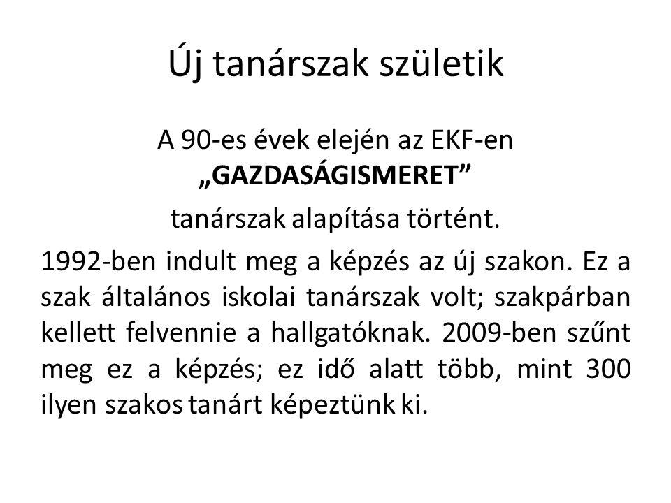 """Új tanárszak születik A 90-es évek elején az EKF-en """"GAZDASÁGISMERET tanárszak alapítása történt."""