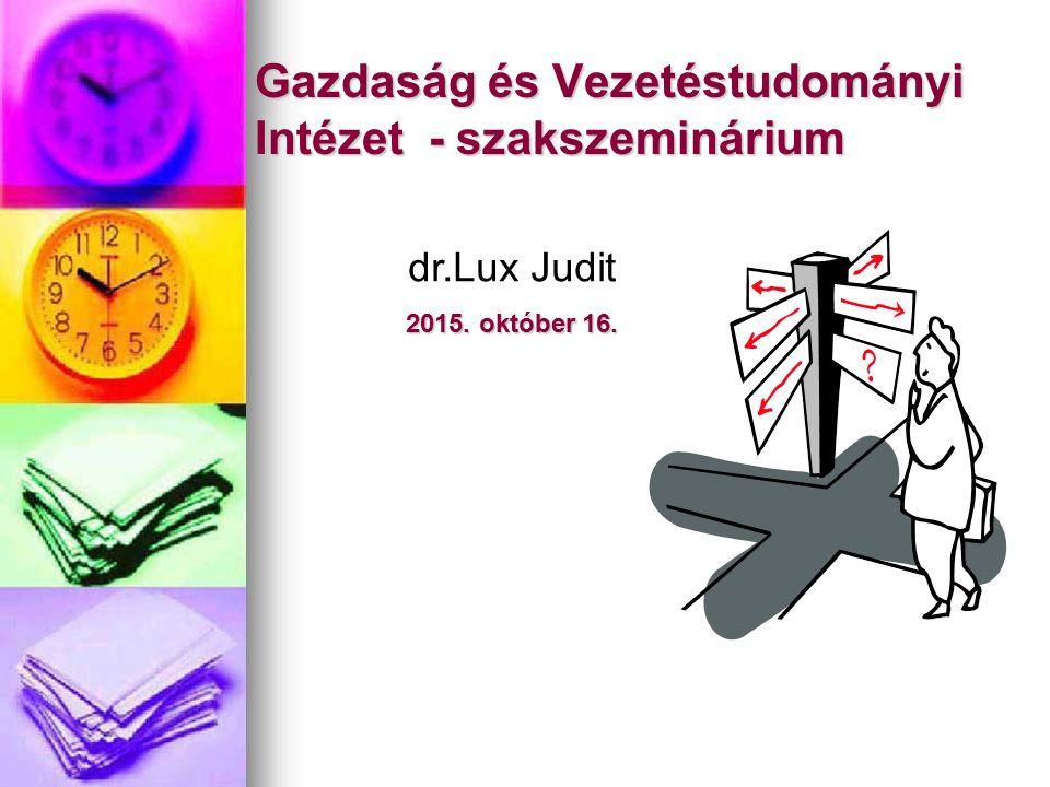 Gazdaság és Vezetéstudományi Intézet - szakszeminárium dr.Lux Judit 2015. október 16.