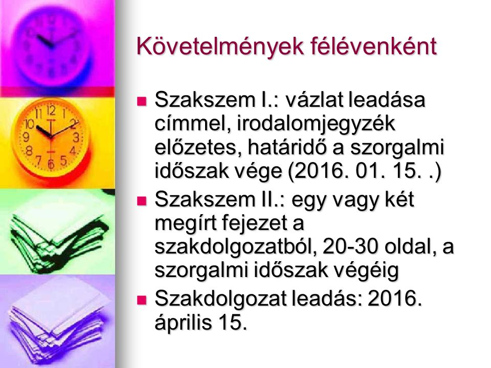 Követelmények félévenként Szakszem I.: vázlat leadása címmel, irodalomjegyzék előzetes, határidő a szorgalmi időszak vége (2016.