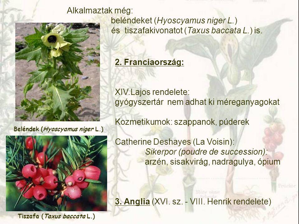 Alkalmaztak még: beléndeket (Hyoscyamus niger L.) és tiszafakivonatot (Taxus baccata L.) is. 2. Franciaország: XIV.Lajos rendelete: gyógyszertár nem a