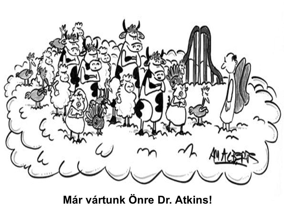Már vártunk Önre Dr. Atkins!