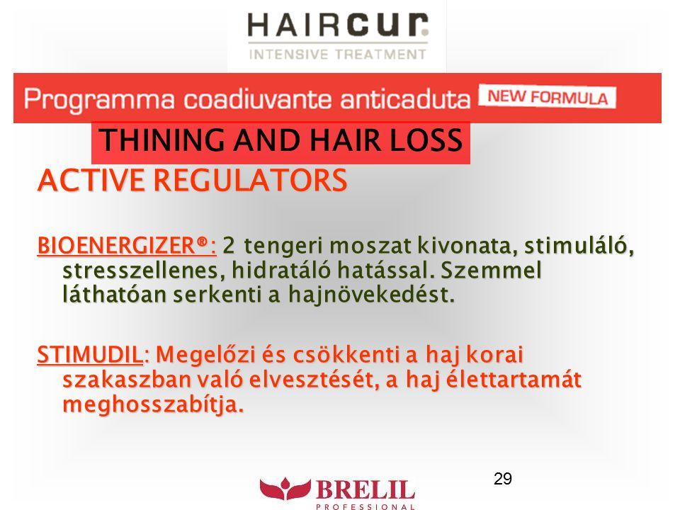 29 THINING AND HAIR LOSS ACTIVE REGULATORS BIOENERGIZER®: 2 tengeri moszat kivonata, stimuláló, stresszellenes, hidratáló hatással. Szemmel láthatóan