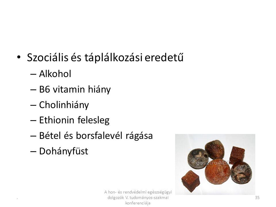 .35 Szociális és táplálkozási eredetű – Alkohol – B6 vitamin hiány – Cholinhiány – Ethionin felesleg – Bétel és borsfalevél rágása – Dohányfüst A hon- és rendvédelmi egészségügyi dolgozók V.
