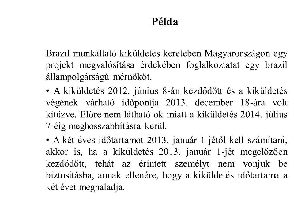 Példa Brazil munkáltató kiküldetés keretében Magyarországon egy projekt megvalósítása érdekében foglalkoztatat egy brazil állampolgárságú mérnököt.