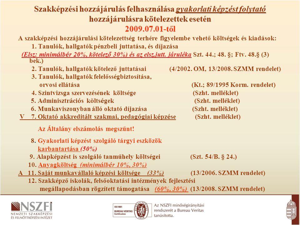 Szakképzési hozzájárulás felhasználása gyakorlati képzést folytató hozzájárulásra kötelezettek esetén 2009.07.01-től A szakképzési hozzájárulási kötelezettség terhére figyelembe vehető költségek és kiadások: 1.