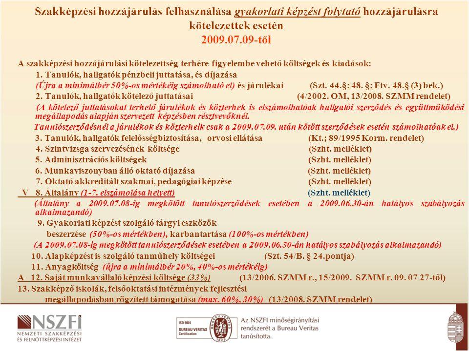 Szakképzési hozzájárulás felhasználása gyakorlati képzést folytató hozzájárulásra kötelezettek esetén 2009.07.09-től A szakképzési hozzájárulási kötelezettség terhére figyelembe vehető költségek és kiadások: 1.