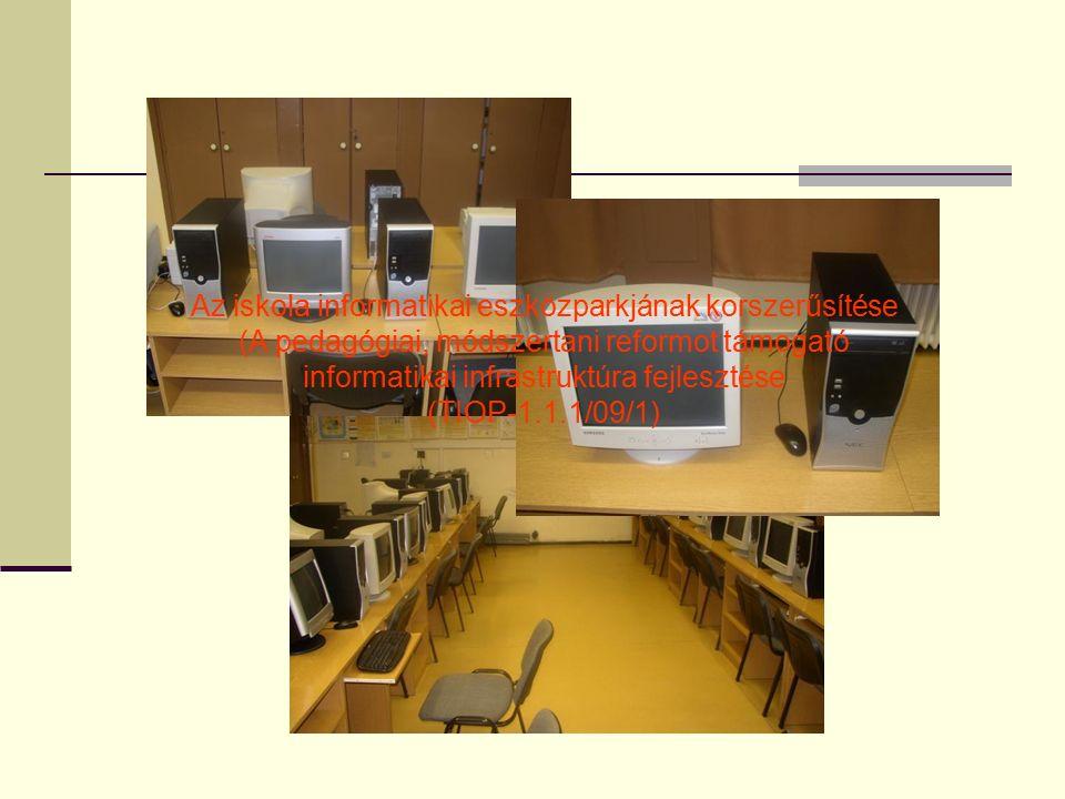 Az iskola informatikai eszközparkjának korszerűsítése (A pedagógiai, módszertani reformot támogató informatikai infrastruktúra fejlesztése (TIOP-1.1.1/09/1)