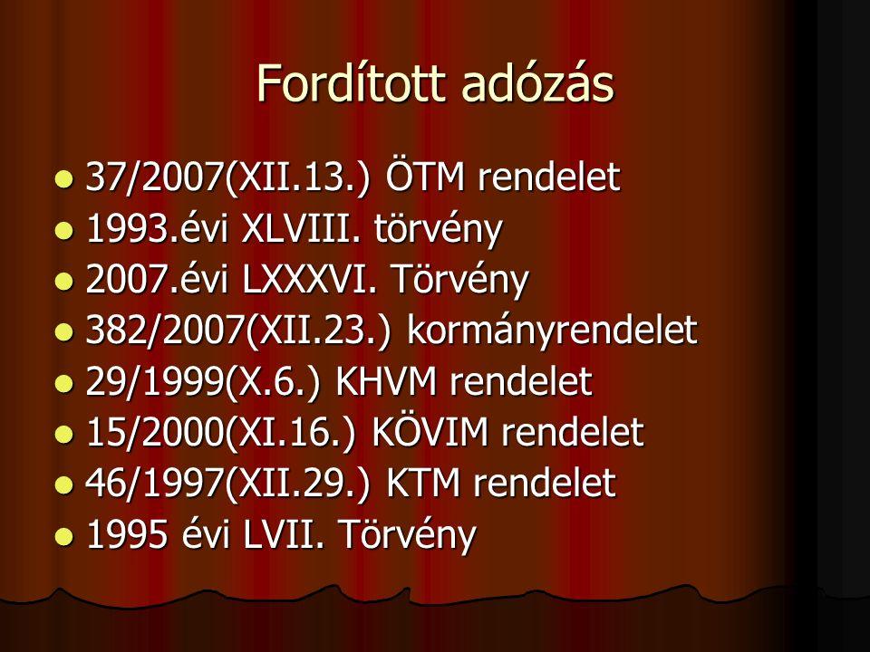 Fordított adózás 37/2007(XII.13.) ÖTM rendelet 37/2007(XII.13.) ÖTM rendelet 1993.évi XLVIII.