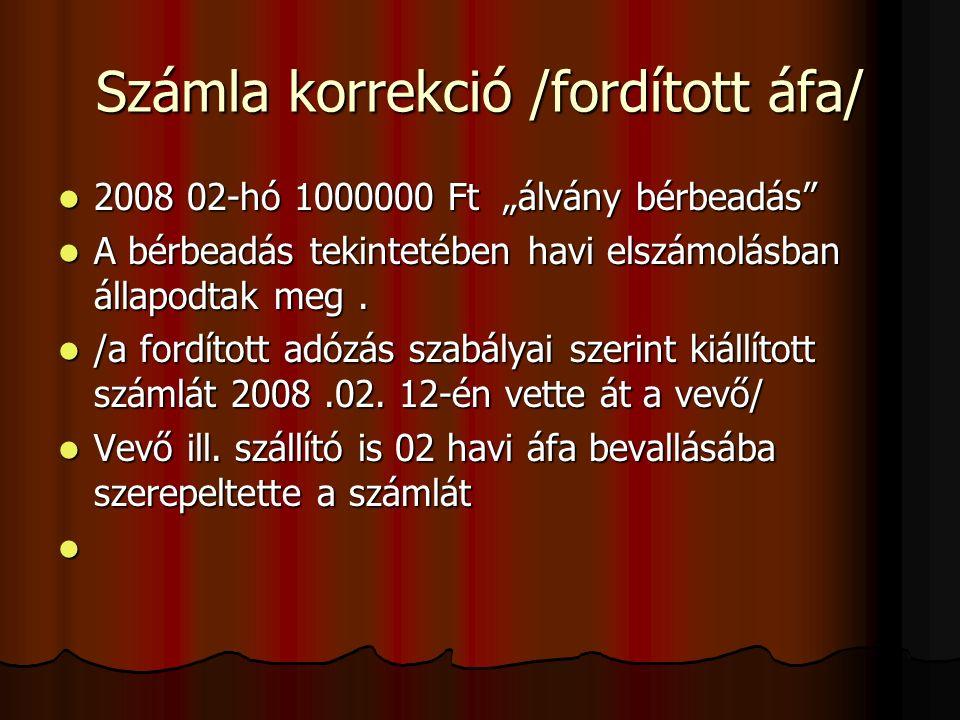 """Számla korrekció /fordított áfa/ 2008 02-hó 1000000 Ft """"álvány bérbeadás 2008 02-hó 1000000 Ft """"álvány bérbeadás A bérbeadás tekintetében havi elszámolásban állapodtak meg."""