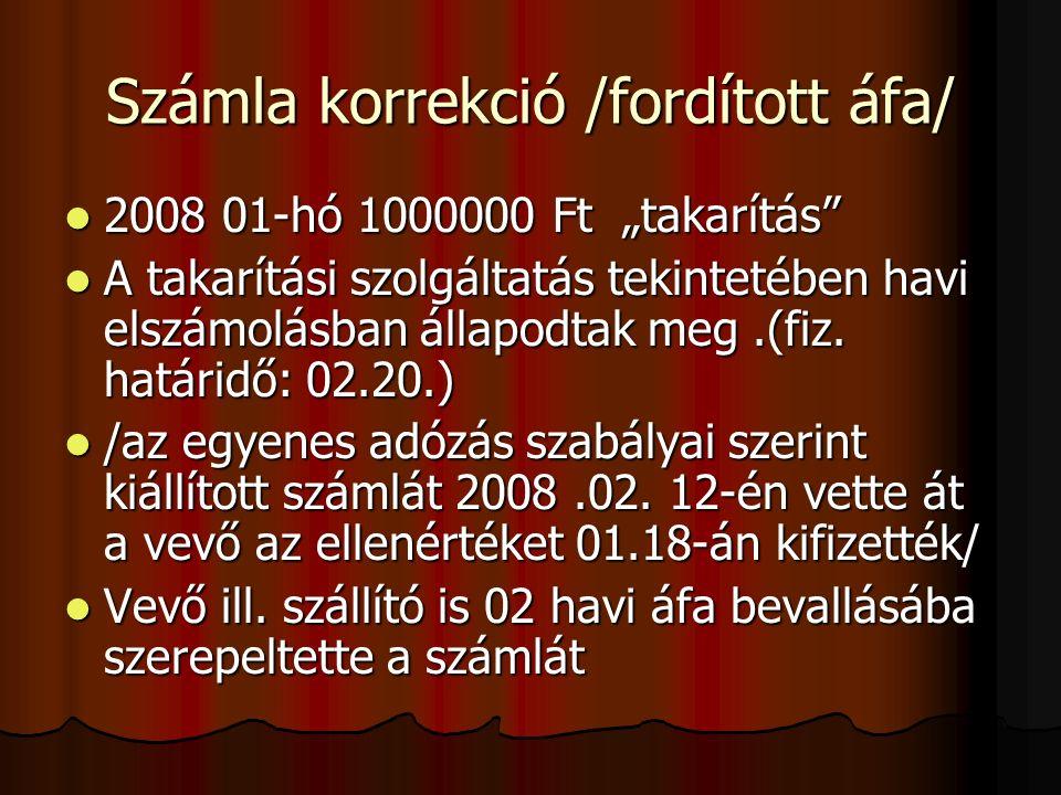 """Számla korrekció /fordított áfa/ 2008 01-hó 1000000 Ft """"takarítás 2008 01-hó 1000000 Ft """"takarítás A takarítási szolgáltatás tekintetében havi elszámolásban állapodtak meg.(fiz."""