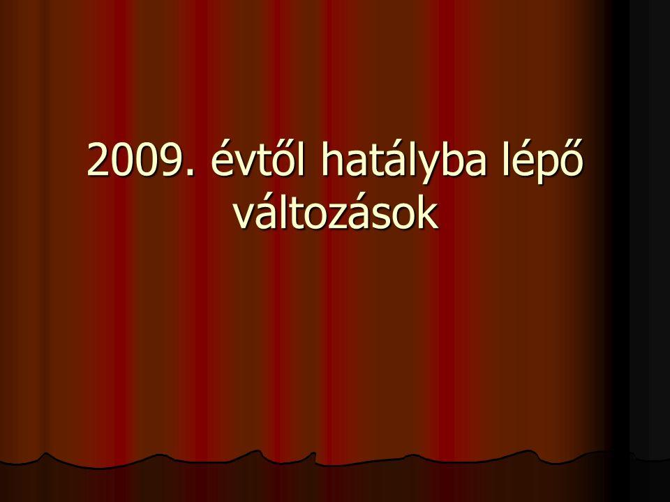 2009. évtől hatályba lépő változások