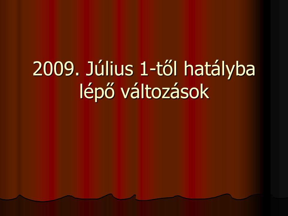 2009. Július 1-től hatályba lépő változások