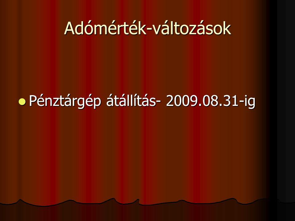 Adómérték-változások Pénztárgép átállítás- 2009.08.31-ig Pénztárgép átállítás- 2009.08.31-ig