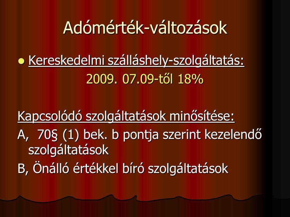 Adómérték-változások Kereskedelmi szálláshely-szolgáltatás: Kereskedelmi szálláshely-szolgáltatás: 2009.