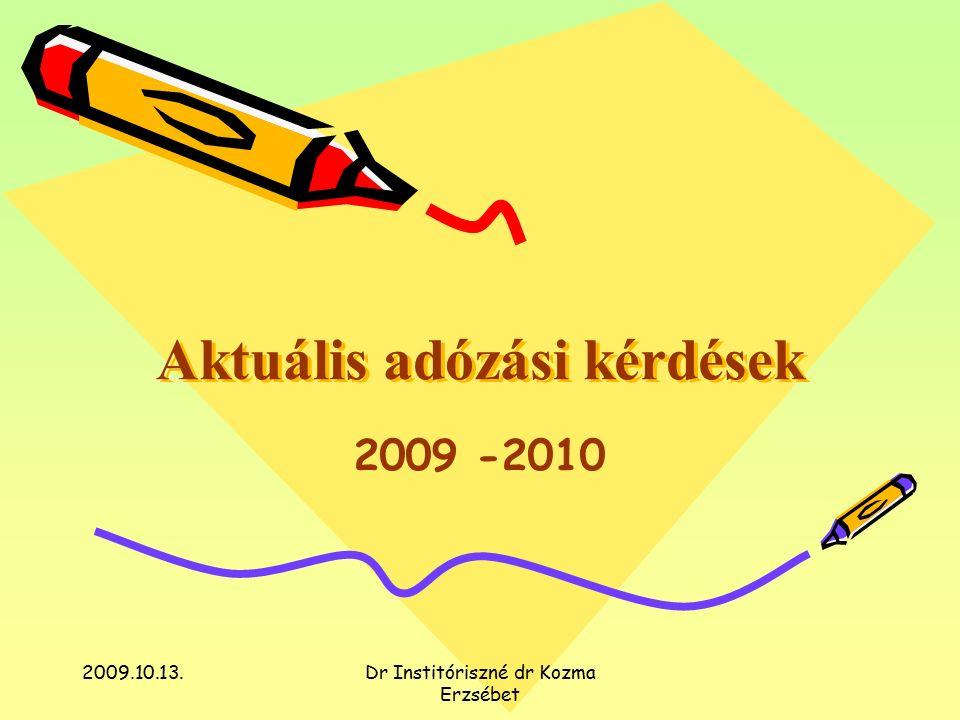 2009.10.13.Dr Institóriszné dr Kozma Erzsébet Aktuális adózási kérdések 2009 -2010