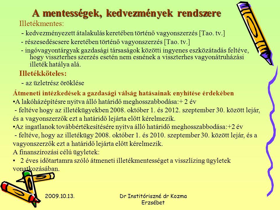 2009.10.13.Dr Institóriszné dr Kozma Erzsébet A mentességek, kedvezmények rendszere A mentességek, kedvezmények rendszere Illetékmentes: - kedvezményezett átalakulás keretében történő vagyonszerzés [Tao.