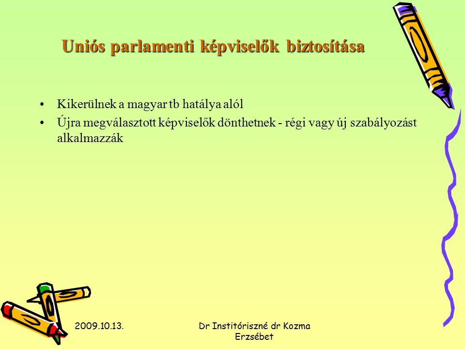 2009.10.13.Dr Institóriszné dr Kozma Erzsébet Uniós parlamenti képviselők biztosítása Kikerülnek a magyar tb hatálya alól Újra megválasztott képviselők dönthetnek - régi vagy új szabályozást alkalmazzák