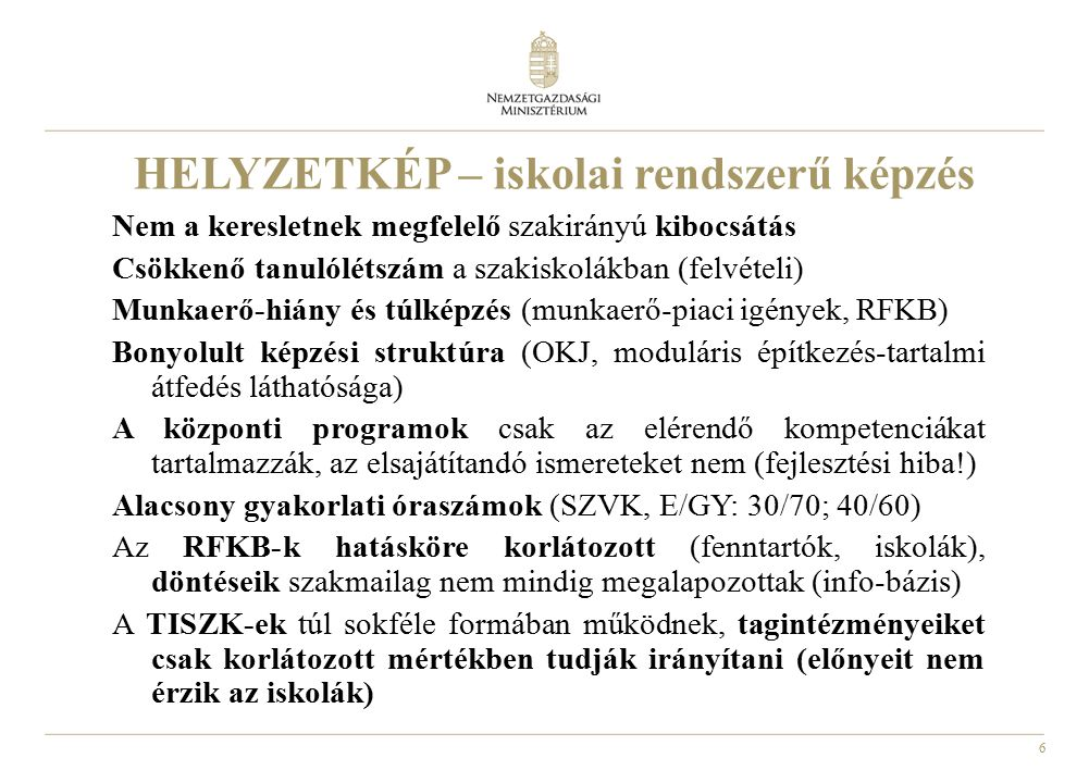 7 A SZAKKÉPZÉSI REFORM PRIORITÁSAI Gyakorlat-központú szakképzési rendszer kialakítása A duális képzés általánossá tétele érdekében a gyakorlati oktatás kiemelt támogatása A képzés hatékonyságának javítása (munkaerőpiacra képzés); ezzel a foglalkoztathatóság biztosítása A képzési ciklusidő, a szakmai tartalom és a vizsgarendszer (puzzle v.