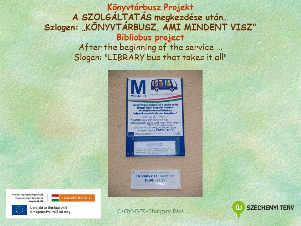 """Könyvtárbusz Projekt A SZOLGÁLTATÁS megkezdése után… Szlogen: """"KÖNYVTÁRBUSZ, AMI MINDENT VISZ Bibliobus project After the beginning of the service..."""