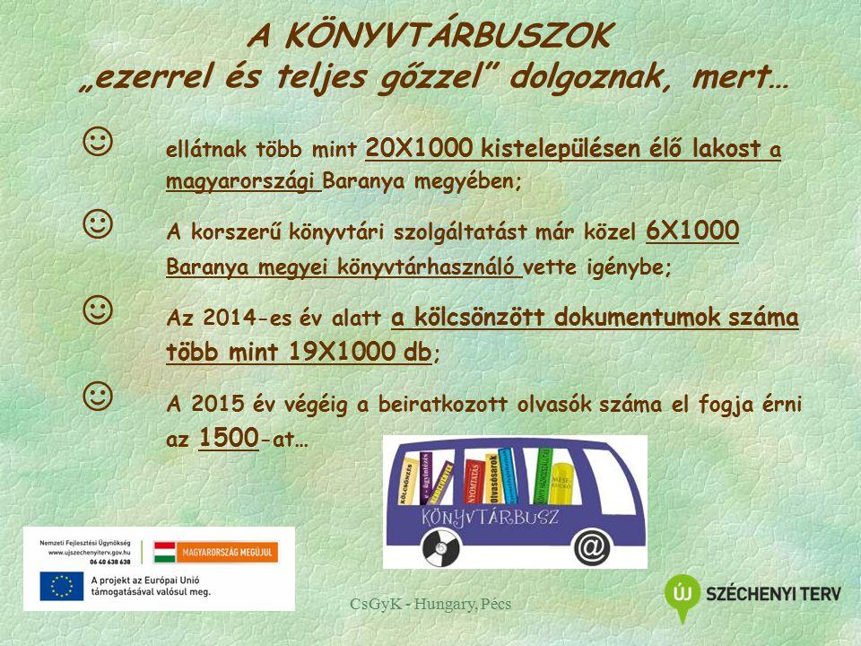 """CsGyK - Hungary, Pécs ☺ ellátnak több mint 20X1000 kistelepülésen élő lakost a magyarországi Baranya megyében; ☺ A korszerű könyvtári szolgáltatást már közel 6X1000 Baranya megyei könyvtárhasználó vette igénybe; ☺ Az 2014-es év alatt a kölcsönzött dokumentumok száma több mint 19X1000 db ; ☺ A 2015 év végéig a beiratkozott olvasók száma el fogja érni az 1500 -at… A KÖNYVTÁRBUSZOK """"ezerrel és teljes gőzzel dolgoznak, mert…"""