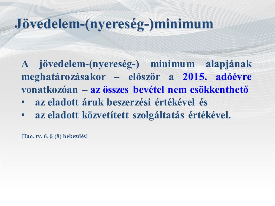 A jövedelem-(nyereség-) minimum alapjának meghatározásakor – először a 2015. adóévre vonatkozóan – az összes bevétel nem csökkenthető az eladott áruk